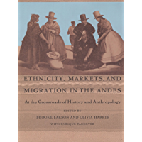 Ethnicity, Markets, and Migration in the Andes: At the Crossroads of History and Anthropology (English Edition)