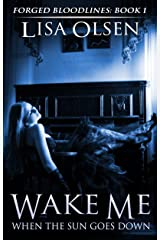Wake Me When the Sun Goes Down (Forged Bloodlines Book 1) Kindle Edition