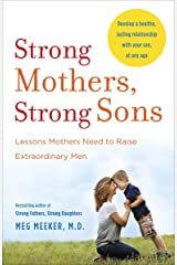 Strong Mothers, Strong Sons: Lessons Mothers Need to Raise Extraordinary Men Kindle Edition