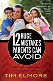 12 Huge Mistakes Parents Can Avoid (English Edition)