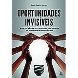 Oportunidades invisíveis: Aprenda a inovar com empresas que apostam na diversidade e geram riquezas