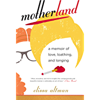 Motherland: A Memoir of Love, Loathing, and Longing (English Edition)