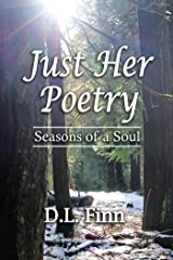 Just Her Poetry Seasons of a Soul Kindle Edition