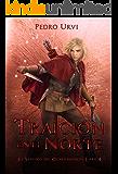 Traición en el Norte: (El Sendero del Guardabosques, Libro 4) (Spanish Edition)
