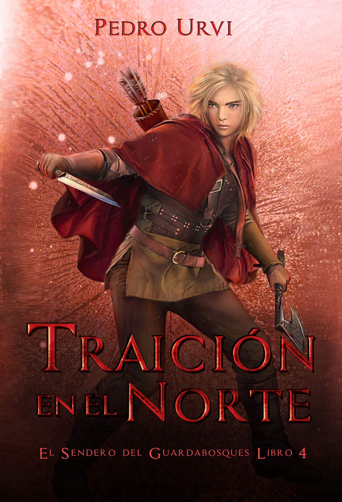Traición en el Norte: (El Sendero del Guardabosques, Libro 4) por Pedro Urvi