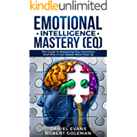 Emotional Intelligence Mastery (EQ): The Guide to Mastering Emotions and Why It Can Matter More Than IQ