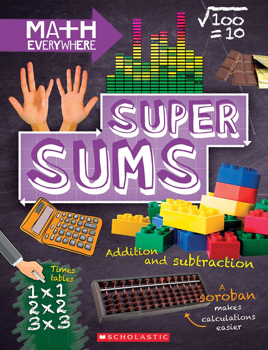 Super Sums: Addition, Subtraction, Multiplication, and Division (Math Everywhere)