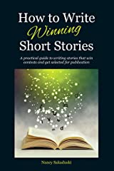 How to Write Winning Short Stories: A practical guide to writing stories that win contests and get selected for publication Kindle Edition