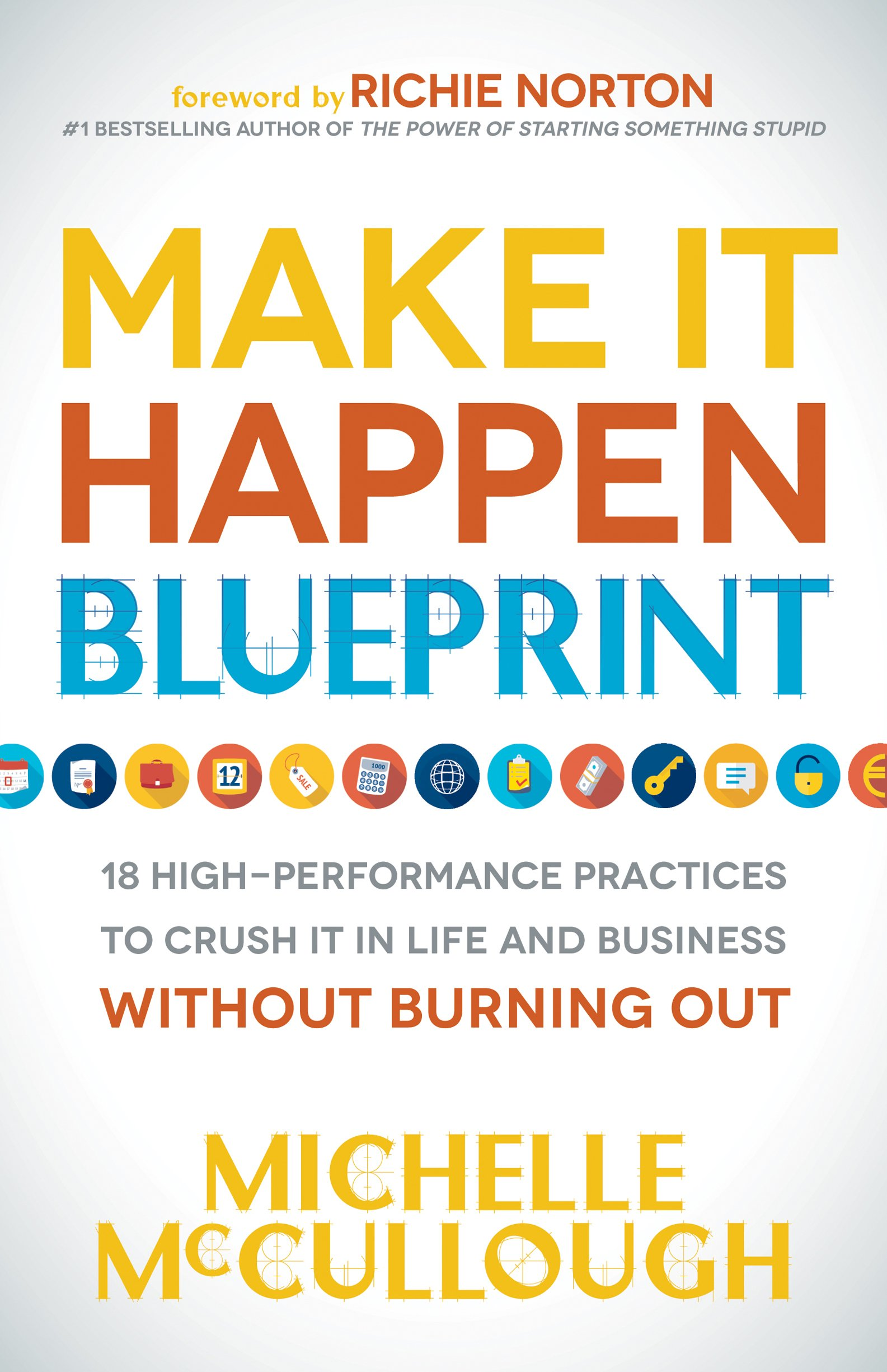 Make it happen blueprint 18 high performance practices to crush it make it happen blueprint 18 high performance practices to crush it in life and business without burning out michelle mccullough richie norton malvernweather Gallery