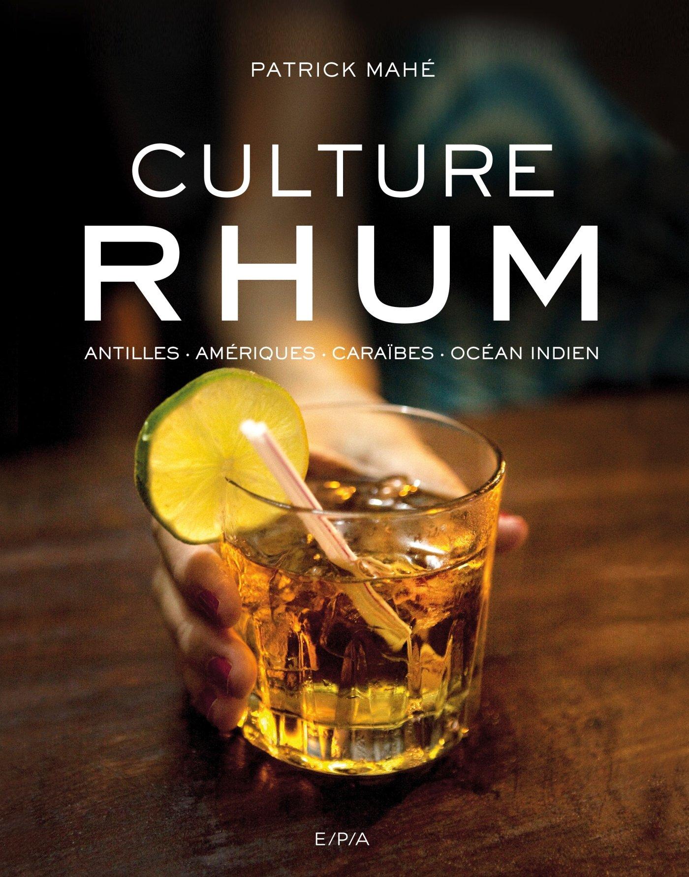 Culture Rhum Broché – 2 novembre 2017 Patrick Mahé E/P/A 2851208942 Cuisine