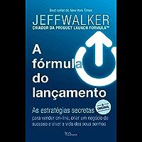 A fórmula do lançamento: As estratégias secretas para vender on-line, criar um negócio de sucesso e viver a vida dos seus sonhos