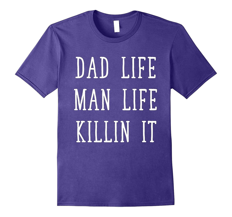 Dad Life Man Life Killin It Fathers Day T-Shirt-RT