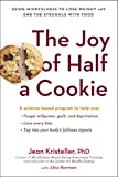 The Joy of Half a Cookie: Using Mindfulness to Lose Weight and End the Struggle with Food
