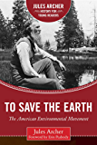 To Save the Earth: The American Environmental Movement (Jules Archer History for Young Readers)