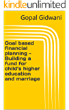 Goal based financial planning - Building a fund for child's higher education and marriage