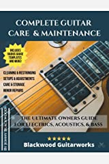 Complete Guitar Care & Maintenance: The Ultimate Owners Guide Kindle Edition