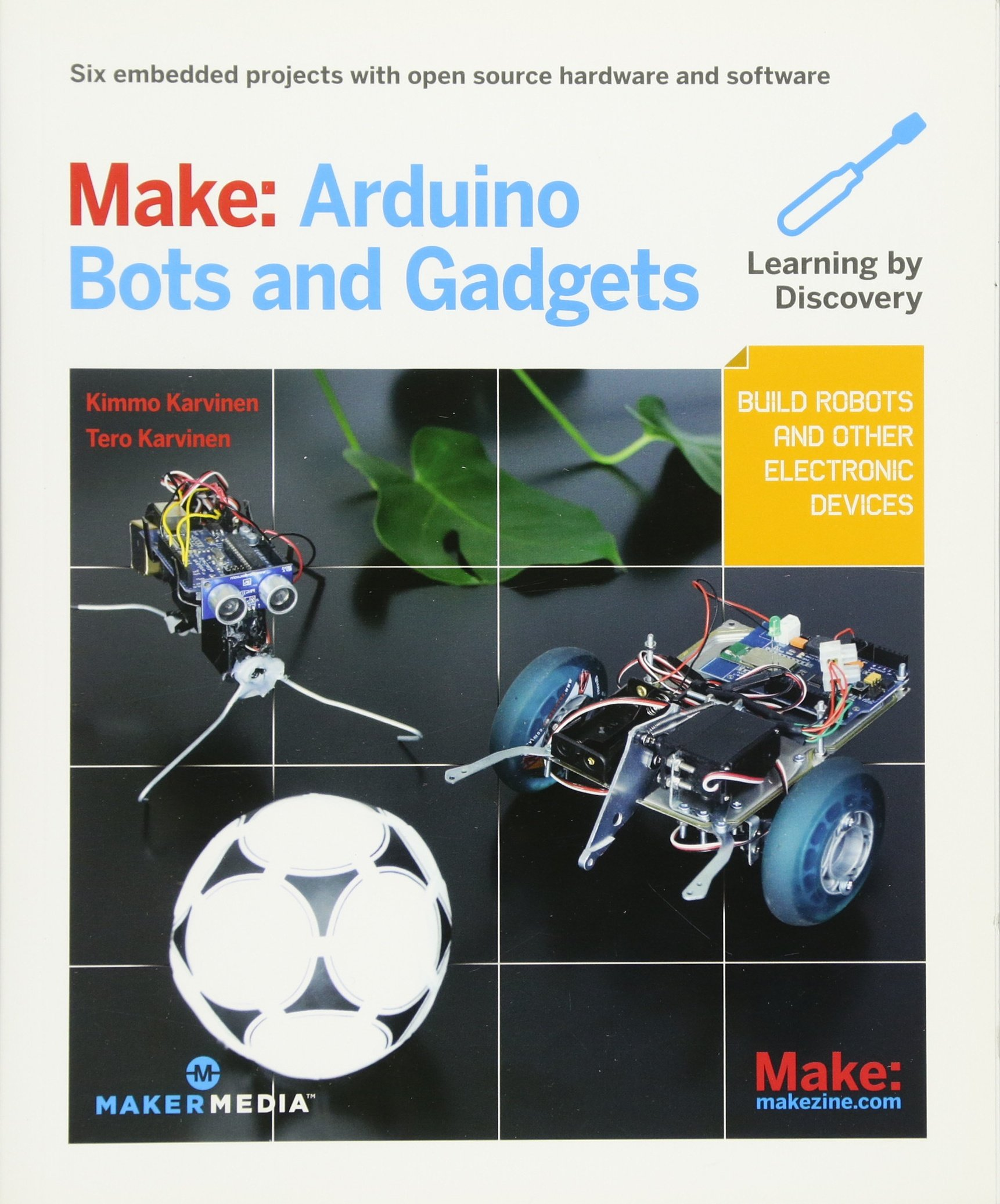 Make: Arduino Bots and Gadgets: Six Embedded Projects with Open Source Hardware and Software (Learning by Discovery) by Brand: Maker Media, Inc