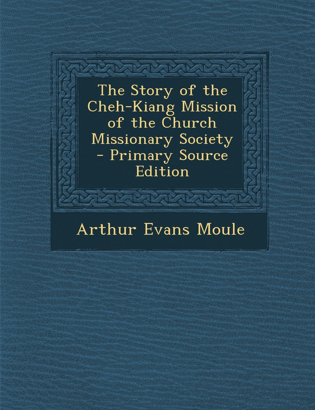 Read Online The Story of the Cheh-Kiang Mission of the Church Missionary Society - Primary Source Edition pdf epub