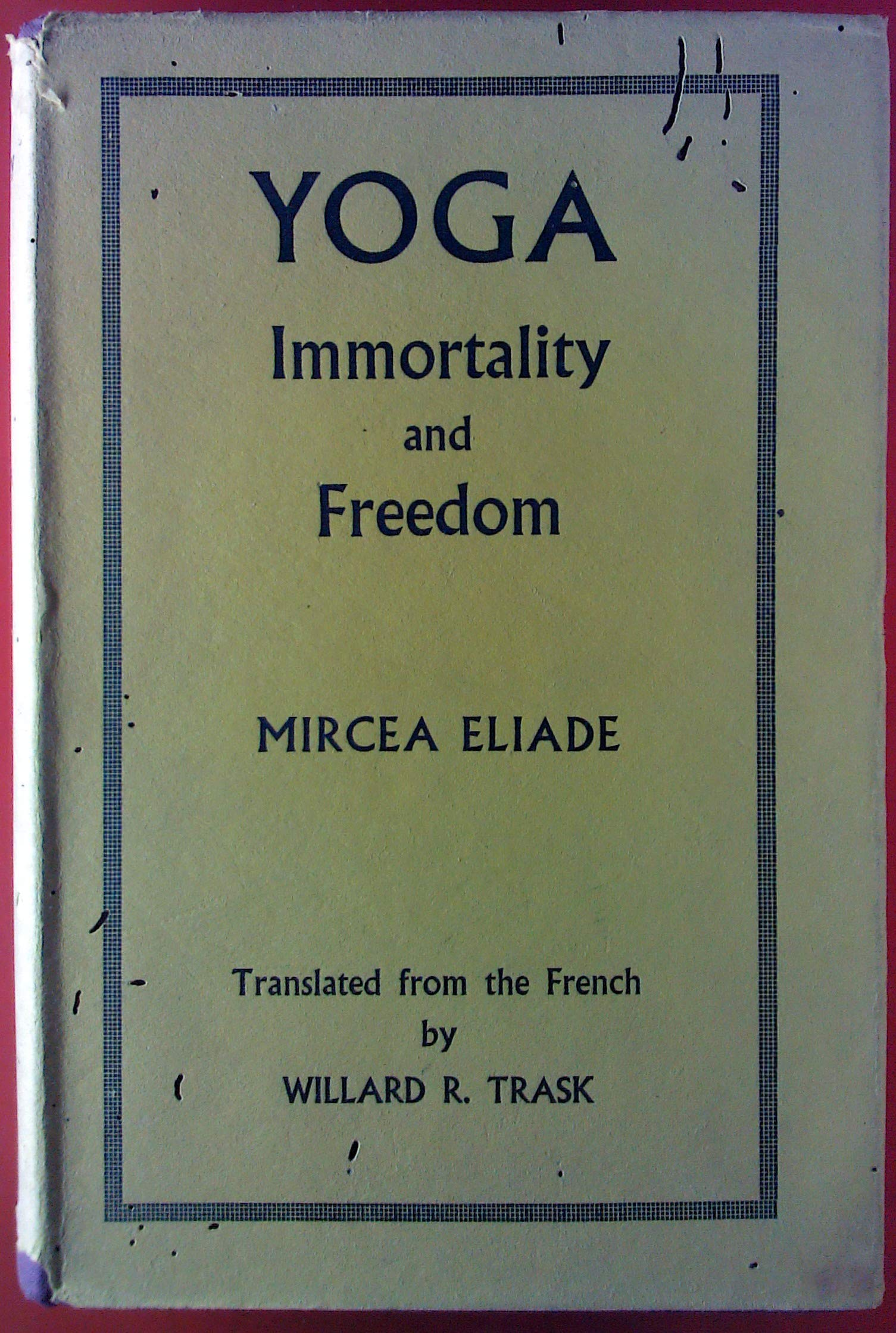 Yoga: Immortality and Freedom: Mircea Eliade, Williard D ...