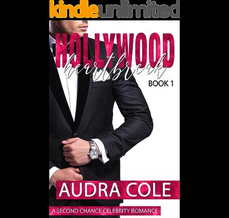 Hollywood Heartbreak A Second Chance Celebrity Romance Kindle Edition By Cole Audra Romance Kindle Ebooks Amazon Com