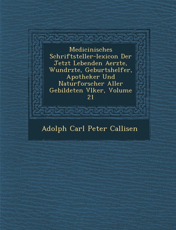 Download Medicinisches Schriftsteller-Lexicon Der Jetzt Lebenden Aerzte, Wund Rzte, Geburtshelfer, Apotheker Und Naturforscher Aller Gebildeten V Lker, Volume PDF