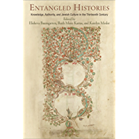Entangled Histories: Knowledge, Authority, and Jewish Culture in the Thirteenth Century (Jewish Culture and Contexts) (English Edition)