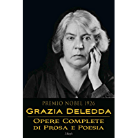 Grazia Deledda: Opere complete di prosa e poesia (Italian Edition)