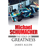 Michael Schumacher: The Edge of Greatness (English Edition)