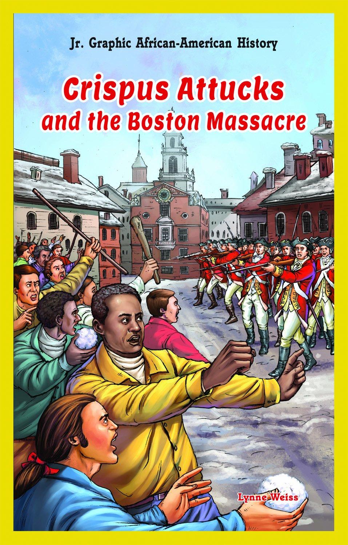 Crispus Attucks and the Boston Massacre (Jr. Graphic African American History)