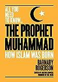 The Prophet Muhammad: How Islam was Born
