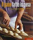 Il pane fatto in casa. Tutti i segreti per realizzare al meglio il pane e i prodotti da forno