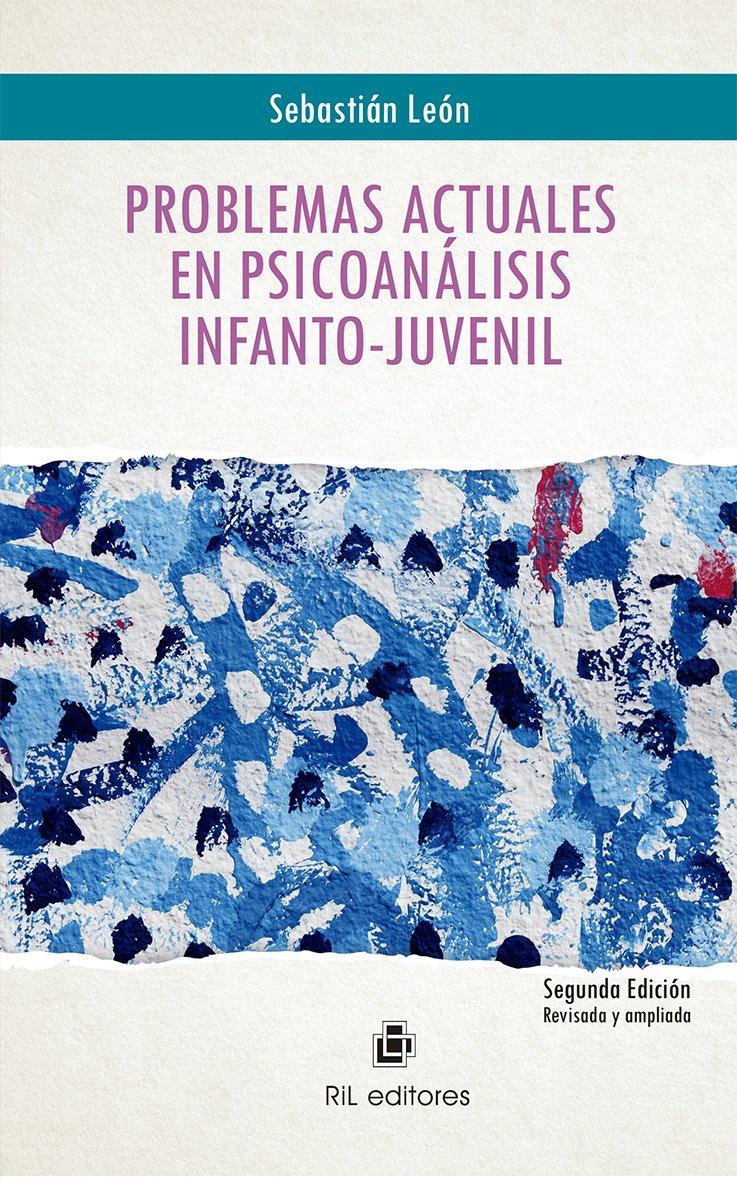 Problemas actuales en psicoanÁlisis infanto-juvenil: Amazon.es: SebastiÁn LeÓn: Libros