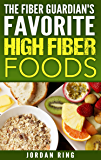 The Fiber Guardian's Favorite High Fiber Foods: A List of the Right Foods to Lose Weight, Feel Better, and Live Longer (English Edition)