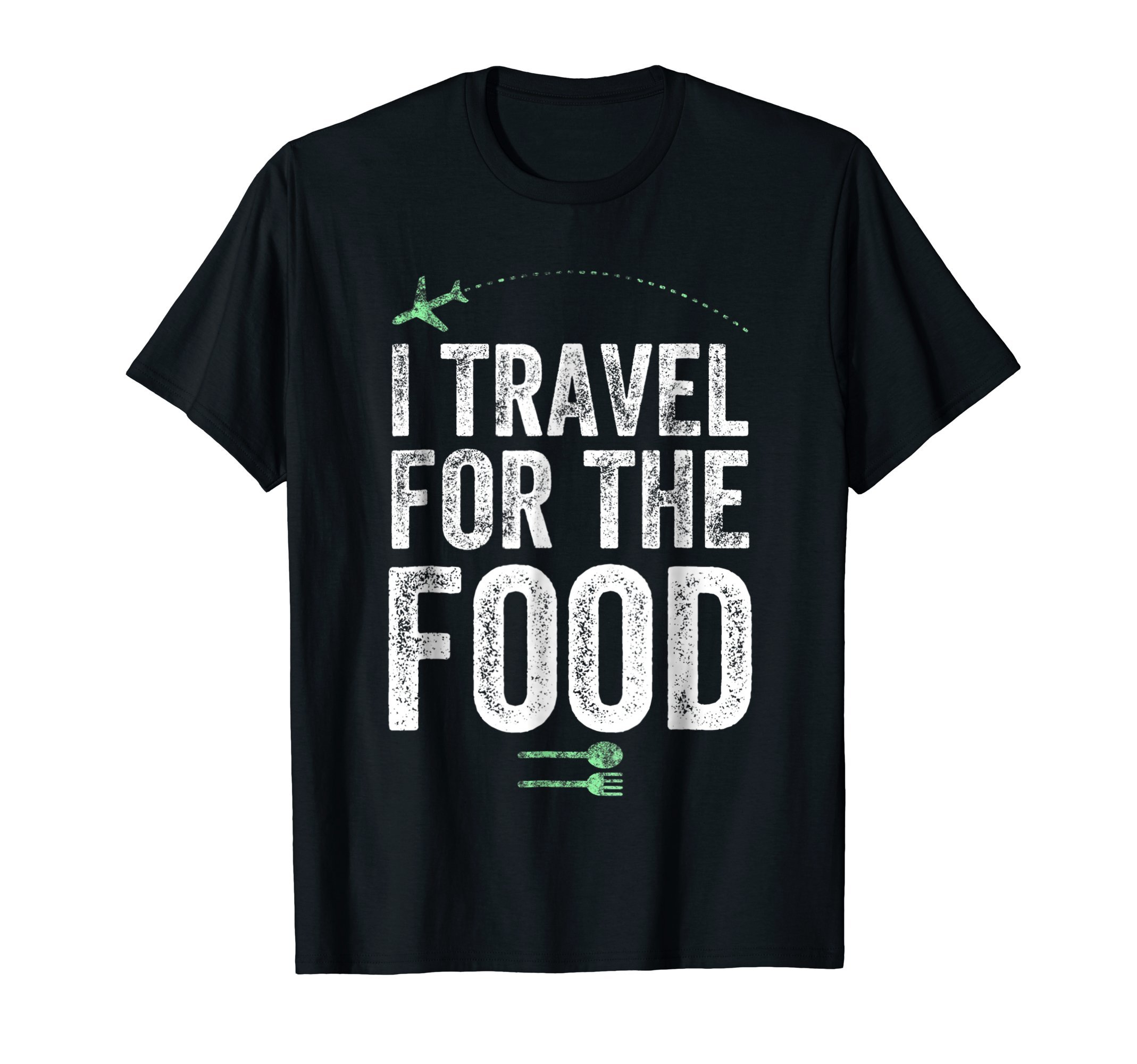 I Travel For The Food T-Shirt - Foodie and Traveler Gift