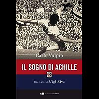 Il sogno di Achille: Il romanzo di Gigi Riva (Italian Edition)