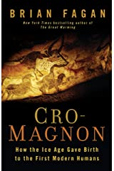 Cro-Magnon: How the Ice Age Gave Birth to the First Modern Humans Kindle Edition