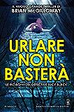 Urlare non basterà (Le indagini del detective Lucy Black Vol. 2) (Italian Edition)