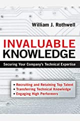 Invaluable Knowledge: Securing Your Company's Technical Expertise Kindle Edition