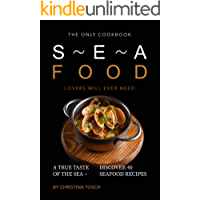 The Only Cookbook Seafood Lovers Will Ever Need: A True Taste of the Sea – Discover 40 Seafood Recipes
