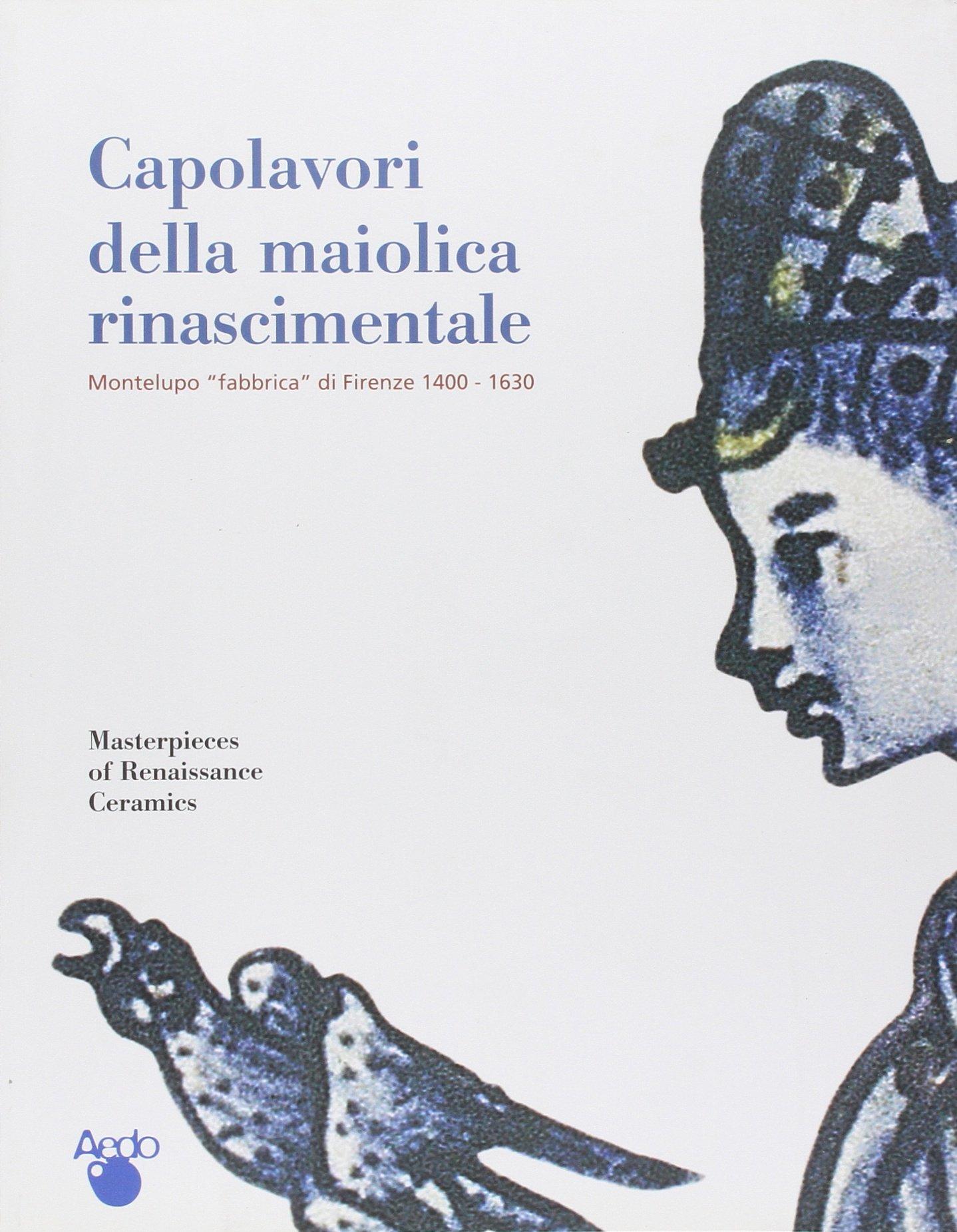 Capolavori della maiolica rinascimentale: Montelupo fabbrica di Firenze : 1400-1630 : Firenze, Palazzo Medici Riccardi, 31 maggio-27 ottobre 2002 ebook