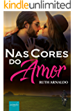 Nas Cores do Amor: (Livro único)