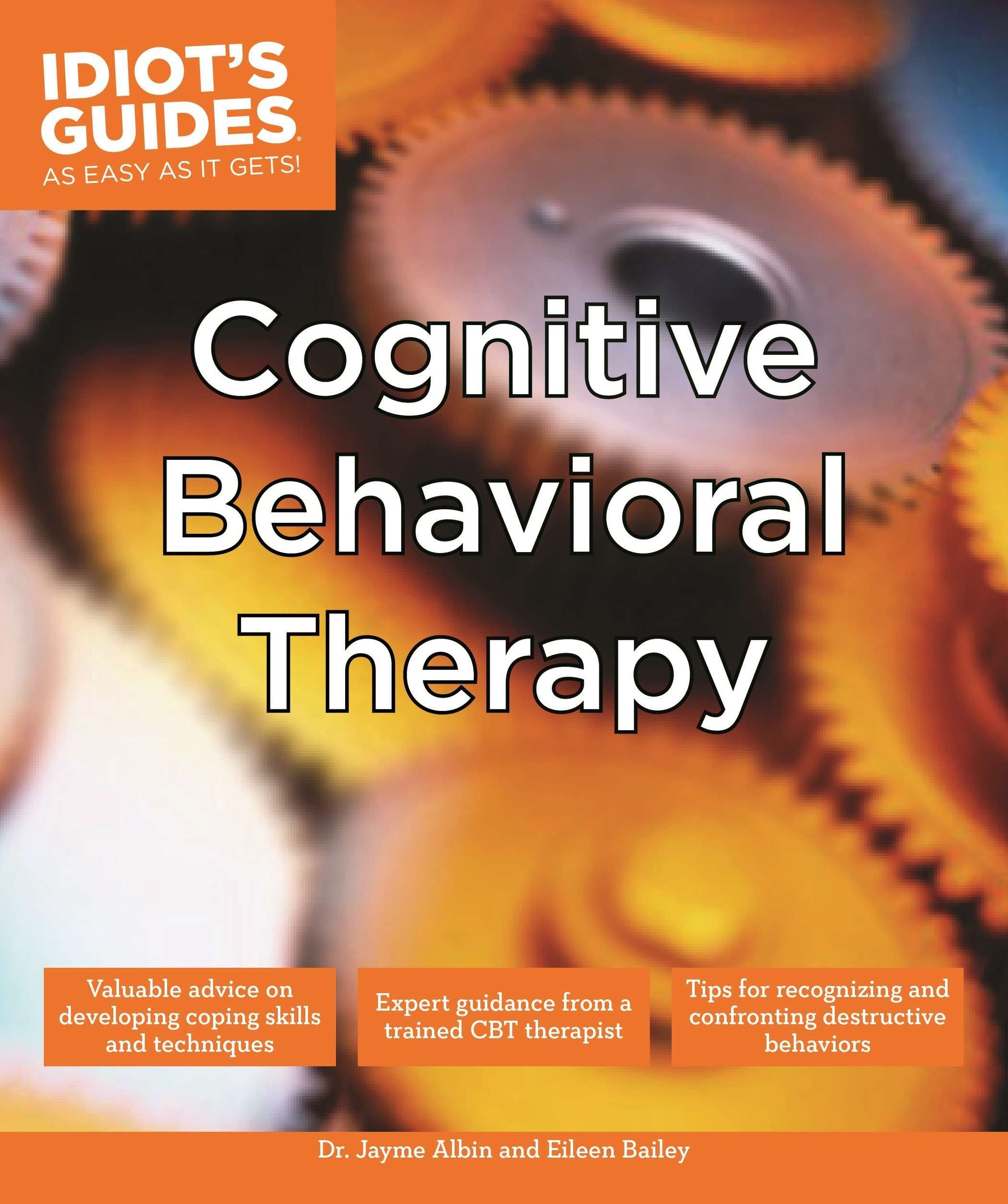 Cognitive Behavioral Therapy: Valuable Advice on Developing Coping Skills and Techniques (Idiot's Guides) PDF