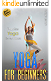 Yoga: The Modern Guide of Yoga Poses for Beginners to Practice Yoga and Meditation in Less than 24 Hours (Yoga Poses, Yoga Guide, Yoga for Beginners, Advanced ... Yoga, Meditation - Book 1) (English Edition)