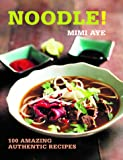 Noodle!: 100 Amazing Authentic Recipes (100 Great Recipes)