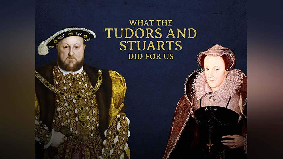 What The Tudors And Stuarts Did For Us