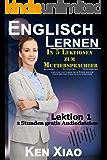 Englisch Lernen: In 5 Lektionen zum Muttersprachler (2 Stunden gratis Audiodateien) Betonung, Intonation, Wortbindung, Lektionen um in Kürze wie ein Einheimischer Englisch zu sprechen. Lektion 1