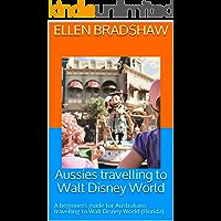 Aussies travelling to Walt Disney World: A beginners guide for Australians travelling to Walt Disney World (Florida)