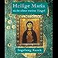 Heilige Maria: Nicht ohne meine Engel