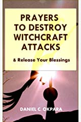 Prayers to Destroy Witchcraft Attacks Against Your Life & Family and Release Your Blessings (Deliverance Series Book 2) Kindle Edition