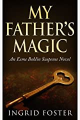 My Father's Magic: An Esme Bohlin Suspense Novel Kindle Edition